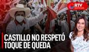 Campaña electoral: Pedro Castillo no respetó toque de queda - RTV Noticias