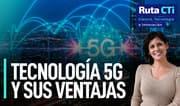 Tecnología 5G y sus ventajas | Ruta CTi