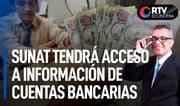 Sunat tendrá acceso a información de cuentas bancarias | RTV Economía