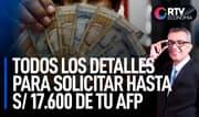 AFP: Conoce el cronograma para solicitar el retiro de hasta S/ 17,600 | RTV Economía