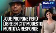 ¿Qué propone Perú Libre en CTI? Modesto Montoya responde | Ruta CTi