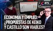 Economía y empleo: ¿propuestas de Keiko y Castillo son viables? | RTV Economía