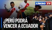 ¿Perú podrá vencer a Ecuador en la altura de Quito? - Líbero TV