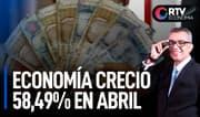 La economía del Perú creció 58,49% en abril | RTV Economía