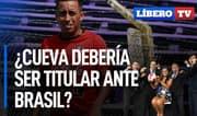 ¿Cueva debería ser titular ante Brasil? - Líbero TV