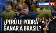 ¿Perú tiene posibilidades de sacar un buen resultado hoy ante Brasil? - Líbero TV