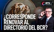 BCR: ¿Corresponde renovar al directorio? | RTV Economía