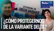 ¿Cómo protegernos de la variante Delta? | Ruta CTi