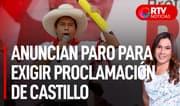Anuncian paro nacional para exigir proclamación de Castillo - RTV Noticias