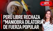 """Perú Libre rechaza """"maniobra dilatoria"""" de Fuerza Popular - RTV Noticias"""