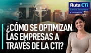 ¿Cómo se optimizan las empresas a través de la CTI? | Ruta CTi
