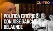 Cuatro D: Política exterior con José García Belaunde