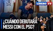 ¿Cuándo debutará Messi con el PSG? - Líbero TV