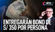 Nuevo bono de 350 soles será por persona y no por familia   RTV Economía