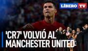 Cristiano Ronaldo volvió al United. ¿Mbappé va al Real Madrid? - Líbero TV
