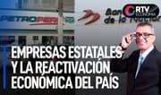 Las empresas estatales y la reactivación económica del país   RTV Economía