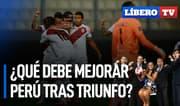 ¿Qué debe mejorar Perú después de vencer a Venezuela? - Líbero TV