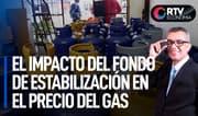 El impacto del fondo de estabilización en el precio del gas   RTV Economía