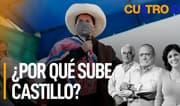 Cuatro D: ¿Por qué sube Castillo?