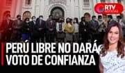 Perú Libre no dará voto de confianza al Gabinete - RTV Noticias