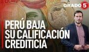 Perú baja su calificación crediticia internacional | Grado 5 con René Gastelumendi