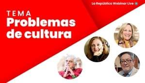 Problemas de cultura | La República Webinar